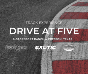 DRIVE AT FIVE - MotorSport Ranch Track Day July 3rd 8-3-2019